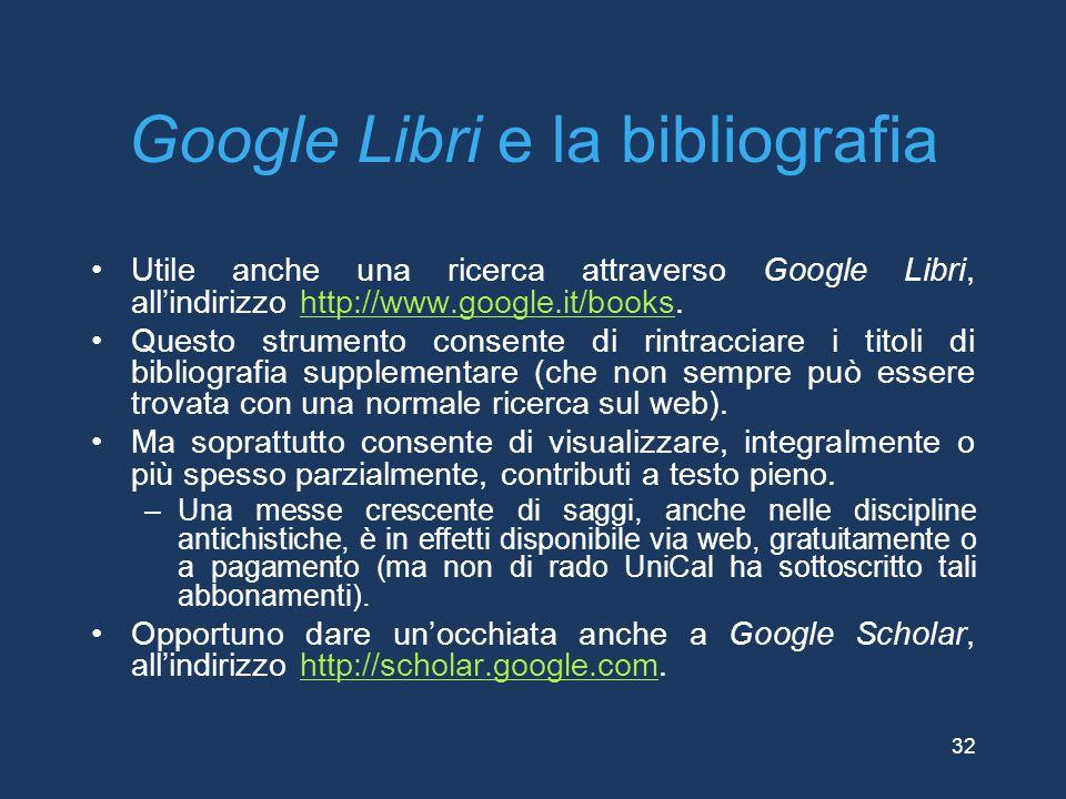 Google Libri e la bibliografia Utile anche una ricerca attraverso Google Libri, all'indirizzo http://www.google.it/books.http://www.google.it/books Qu