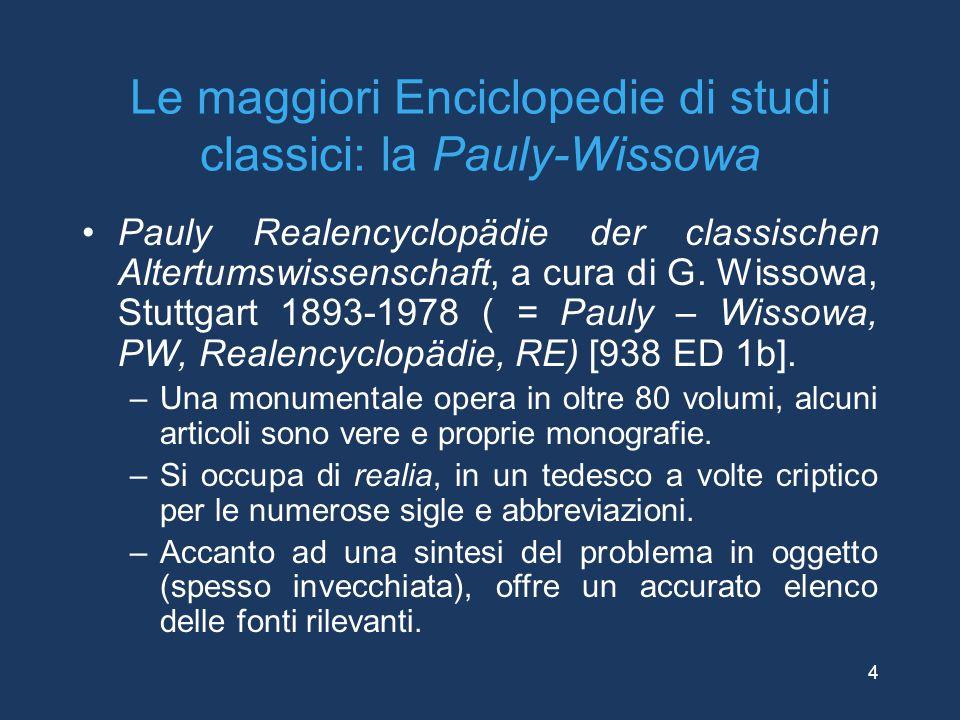 Le maggiori Enciclopedie di studi classici: la Pauly-Wissowa Pauly Realencyclopädie der classischen Altertumswissenschaft, a cura di G. Wissowa, Stutt