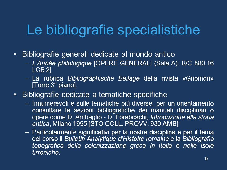 Le bibliografie specialistiche Bibliografie generali dedicate al mondo antico –L'Année philologique [OPERE GENERALI (Sala A): B/C 880.16 LCB 2] –La ru