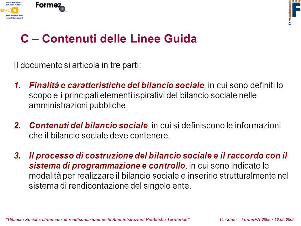 C – Contenuti delle Linee Guida Il documento si articola in tre parti: 1.Finalità e caratteristiche del bilancio sociale, in cui sono definiti lo scop