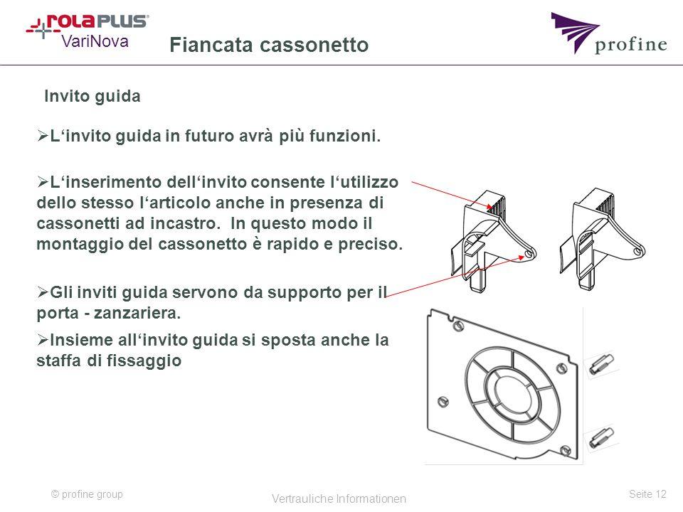 © profine group Vertrauliche Informationen Seite 12 Fiancata cassonetto Invito guida  L'invito guida in futuro avrà più funzioni.