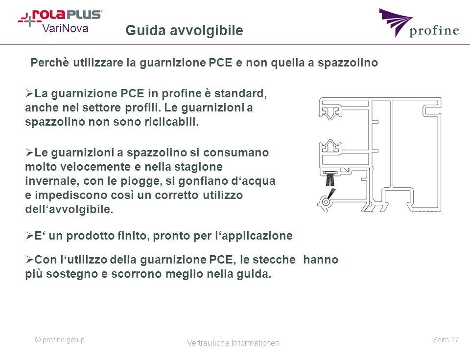 © profine group Vertrauliche Informationen Seite 17 Guida avvolgibile Perchè utilizzare la guarnizione PCE e non quella a spazzolino  La guarnizione