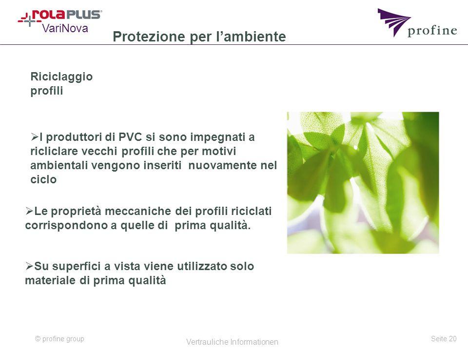 © profine group Vertrauliche Informationen Seite 20 Riciclaggio profili VariNova  Le proprietà meccaniche dei profili riciclati corrispondono a quelle di prima qualità.