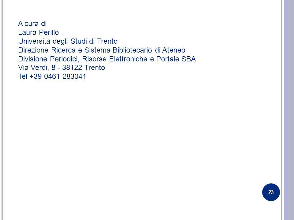 23 A cura di Laura Perillo Università degli Studi di Trento Direzione Ricerca e Sistema Bibliotecario di Ateneo Divisione Periodici, Risorse Elettroniche e Portale SBA Via Verdi, 8 - 38122 Trento Tel +39 0461 283041