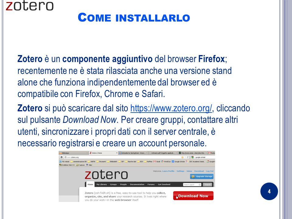 C OME INSTALLARLO Zotero è un componente aggiuntivo del browser Firefox ; recentemente ne è stata rilasciata anche una versione stand alone che funziona indipendentemente dal browser ed è compatibile con Firefox, Chrome e Safari.