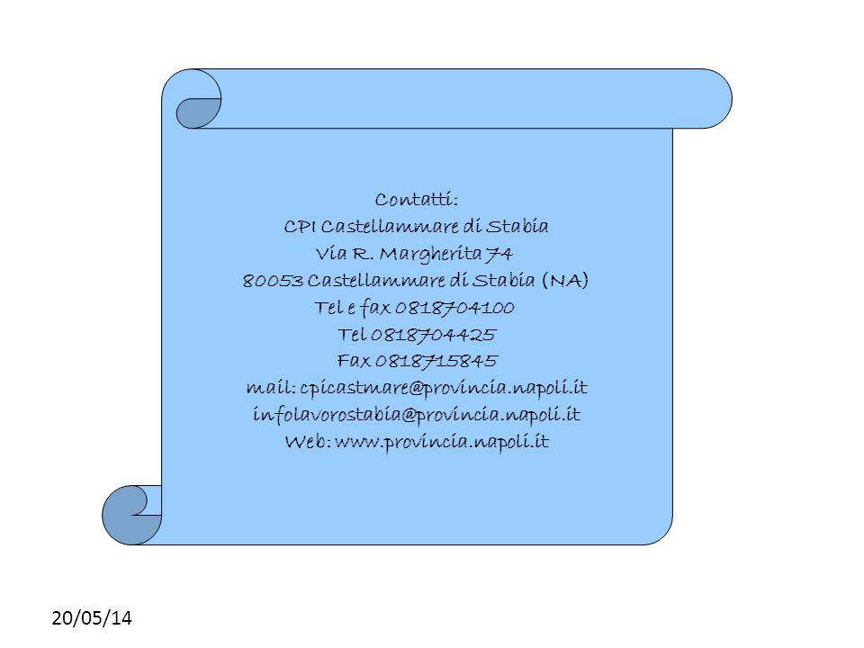 20/05/14 Contatti: CPI Castellammare di Stabia Via R. Margherita 74 80053 Castellammare di Stabia (NA) Tel e fax 0818704100 Tel 0818704425 Fax 0818715