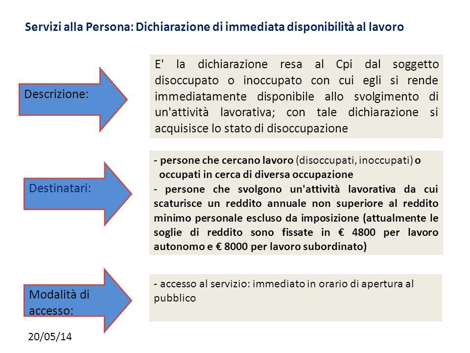 20/05/14 Servizi alla Persona: Dichiarazione di immediata disponibilità al lavoro E' la dichiarazione resa al Cpi dal soggetto disoccupato o inoccupat