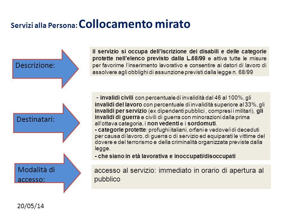 20/05/14 Servizi alla Persona: Collocamento mirato il servizio si occupa dell'iscrizione dei disabili e delle categorie protette nell'elenco previsto