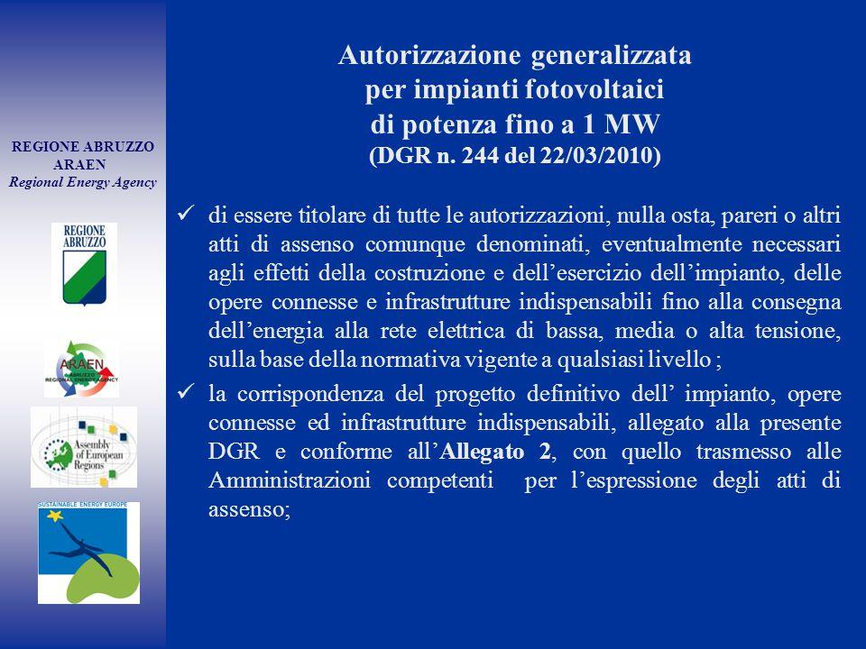 REGIONE ABRUZZO ARAEN Regional Energy Agency Autorizzazione generalizzata per impianti fotovoltaici di potenza fino a 1 MW (DGR n. 244 del 22/03/2010)