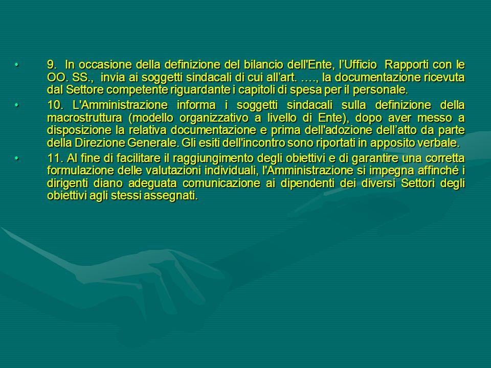9. In occasione della definizione del bilancio dell'Ente, l'Ufficio Rapporti con le OO. SS., invia ai soggetti sindacali di cui all'art. …., la docume