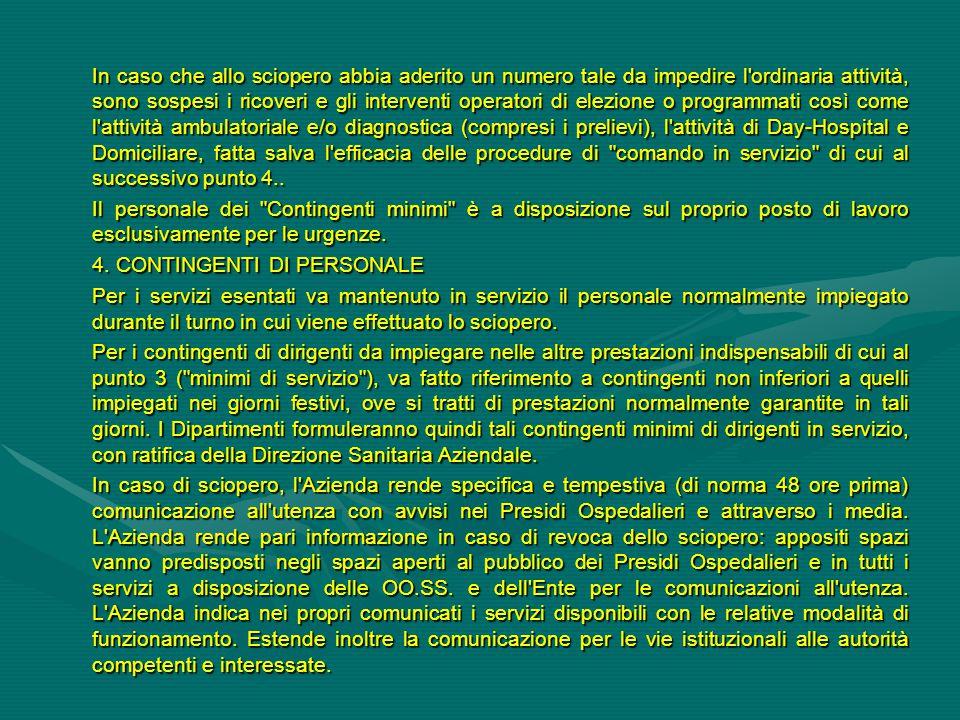 In caso che allo sciopero abbia aderito un numero tale da impedire l'ordinaria attività, sono sospesi i ricoveri e gli interventi operatori di elezion