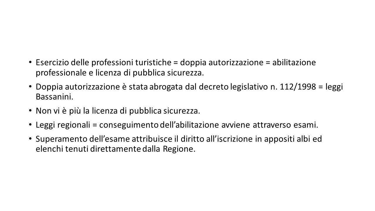 Esercizio delle professioni turistiche = doppia autorizzazione = abilitazione professionale e licenza di pubblica sicurezza. Doppia autorizzazione è s