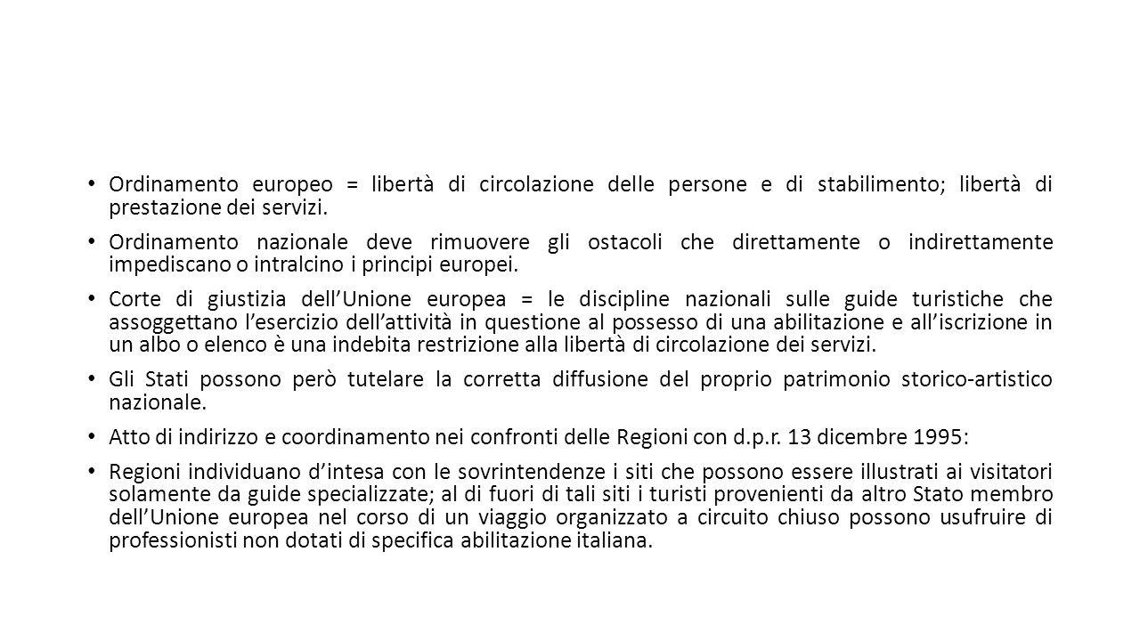 Ordinamento europeo = libertà di circolazione delle persone e di stabilimento; libertà di prestazione dei servizi. Ordinamento nazionale deve rimuover