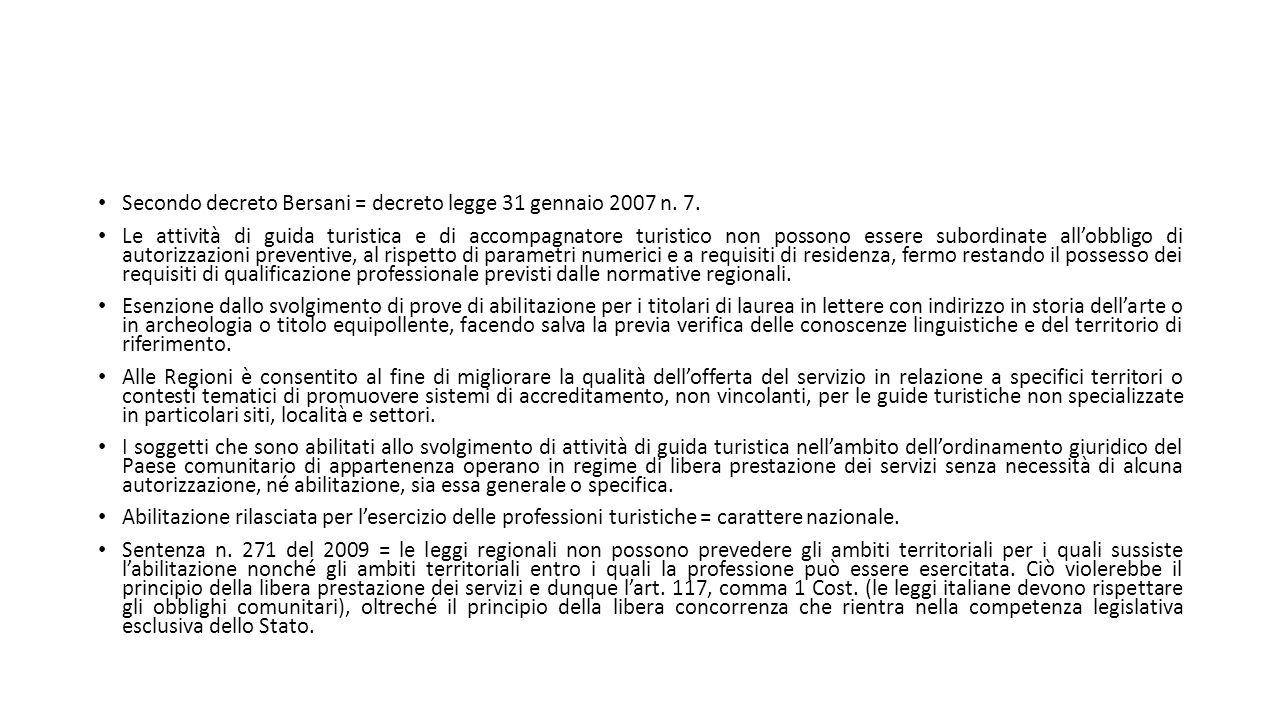 Secondo decreto Bersani = decreto legge 31 gennaio 2007 n. 7. Le attività di guida turistica e di accompagnatore turistico non possono essere subordin