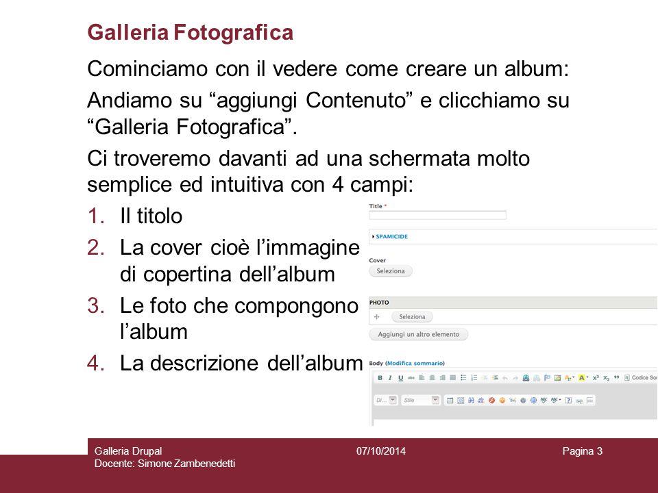 Galleria Fotografica Cominciamo con il vedere come creare un album: Andiamo su aggiungi Contenuto e clicchiamo su Galleria Fotografica .