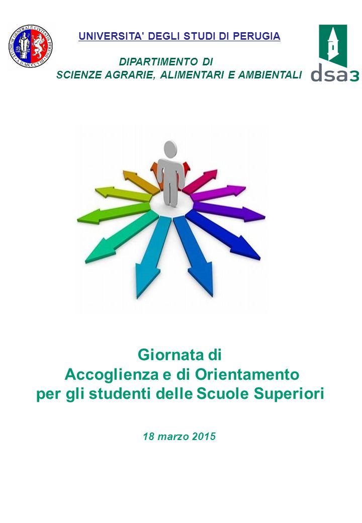 Giornata di Accoglienza e di Orientamento per gli studenti delle Scuole Superiori 18 marzo 2015 UNIVERSITA' DEGLI STUDI DI PERUGIA DIPARTIMENTO DI SCI
