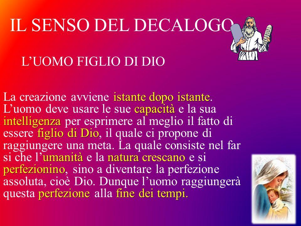 IL SENSO DEL DECALOGO istante dopo istante capacità intelligenza figlio di Dio umanitànatura perfezionino perfezionefine dei tempi. La creazione avvie