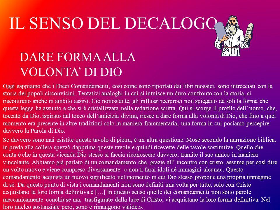 IL SENSO DEL DECALOGO Oggi sappiamo che i Dieci Comandamenti, cosi come sono riportati dai libri mosaici, sono intrecciati con la storia dei popoli ci