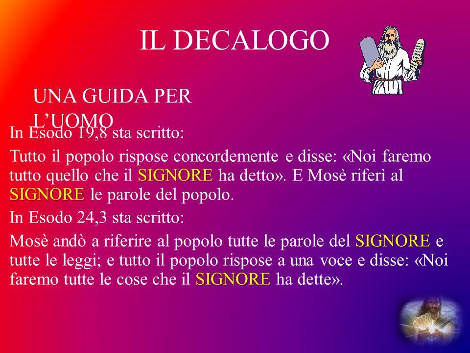 IL DECALOGO In Esodo 19,8 sta scritto: SIGNORE SIGNORE Tutto il popolo rispose concordemente e disse: «Noi faremo tutto quello che il SIGNORE ha detto