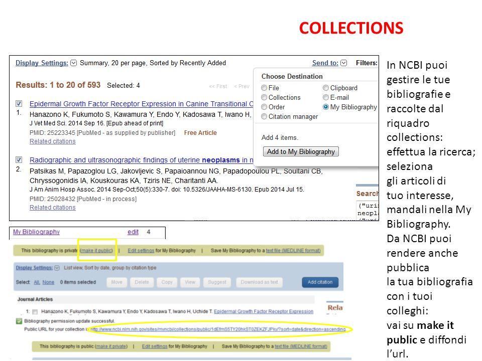 In NCBI puoi gestire le tue bibliografie e raccolte dal riquadro collections: effettua la ricerca; seleziona gli articoli di tuo interesse, mandali nella My Bibliography.