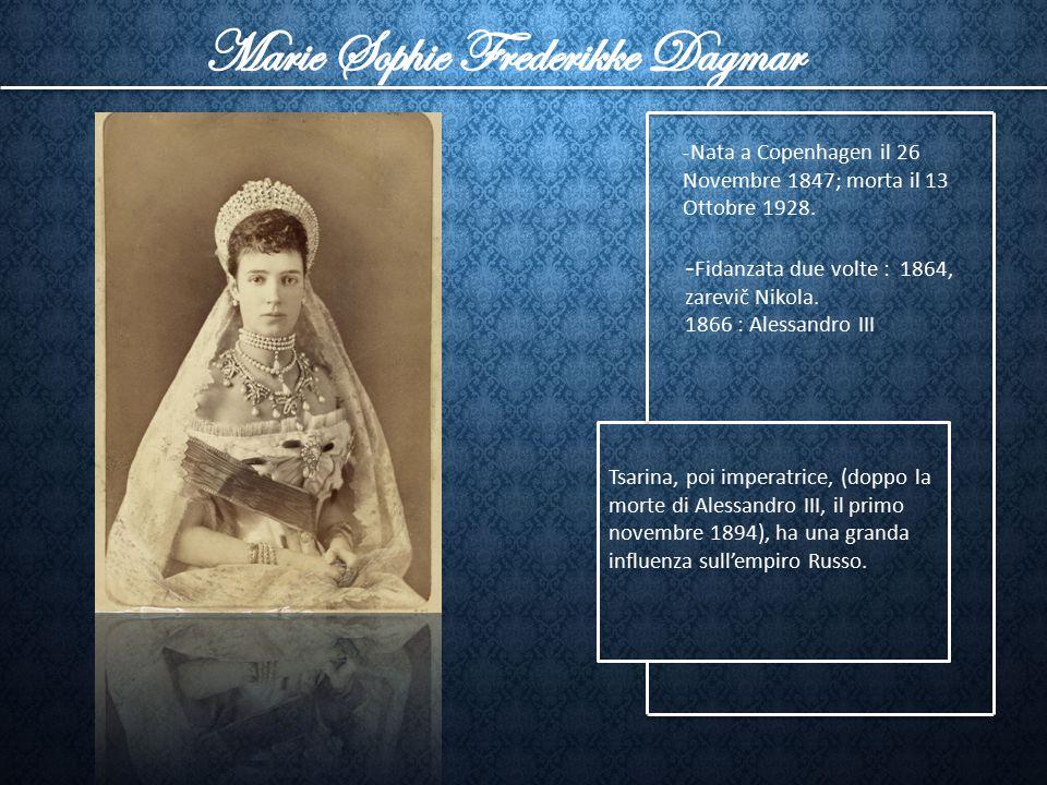-Nata a Copenhagen il 26 Novembre 1847; morta il 13 Ottobre 1928. - Fidanzata due volte : 1864, zarevič Nikola. 1866 : Alessandro III Tsarina, poi imp