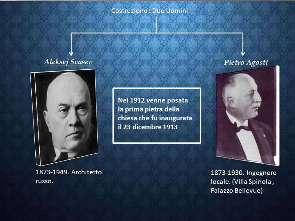 Costruzione : Due Uomini Aleksej Scusev Pietro Agosti 1873-1930. Ingegnere locale. (Villa Spinola, Palazzo Bellevue) 1873-1949. Architetto russo. Nel