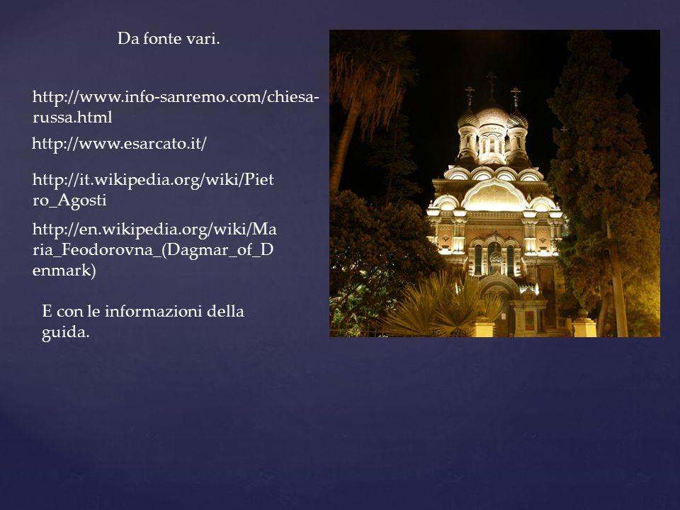 Da fonte vari. http://it.wikipedia.org/wiki/Piet ro_Agosti http://en.wikipedia.org/wiki/Ma ria_Feodorovna_(Dagmar_of_D enmark) http://www.esarcato.it/