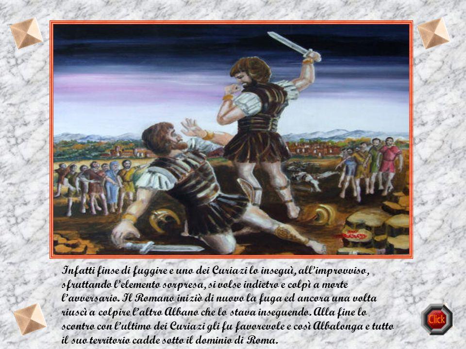 I Romani scelsero i tre fratelli Orazi, la scelta degli Albani cadde sui tre fratelli Curiazi. Il duello volgeva a loro favore perchè inizialmente due