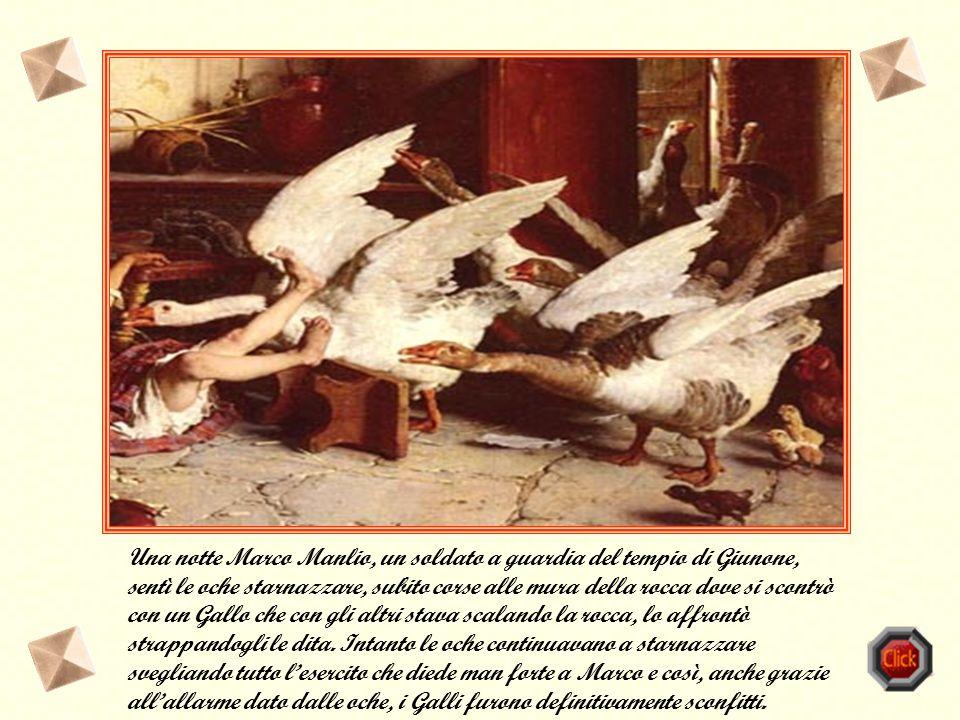 Una delle leggende più famose, legata all'assedio di Roma da parte del popolo dei Galli, è la vicenda che si svolge sul Campidoglio, dove sorgeva il t