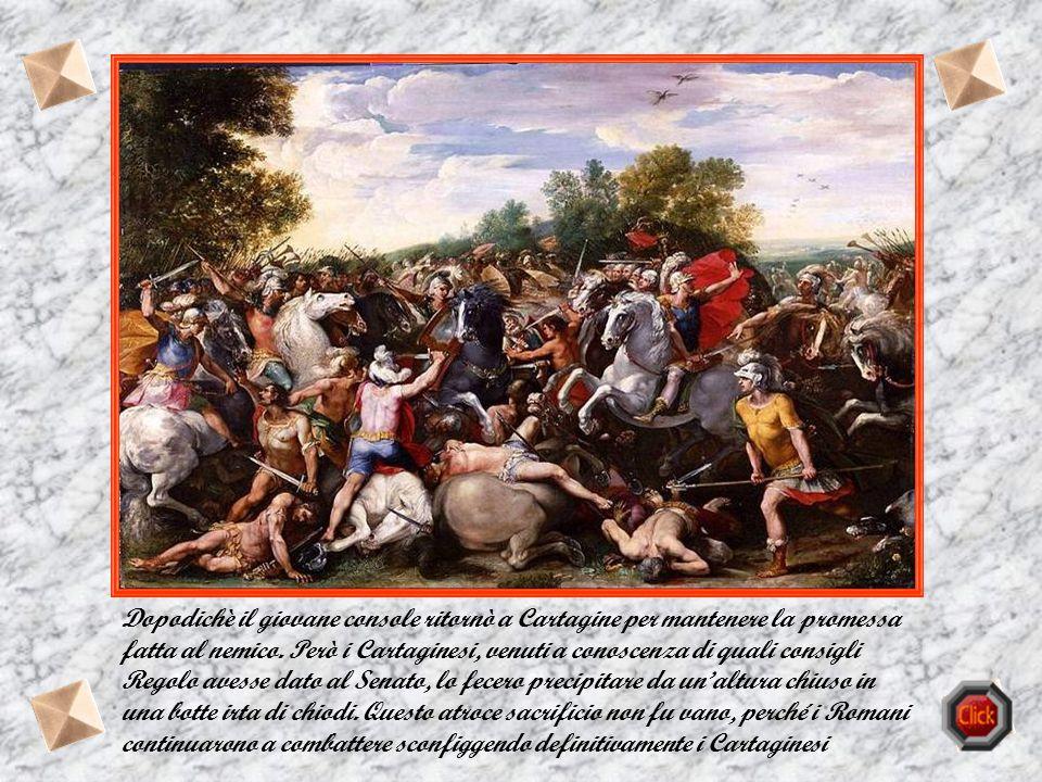 Attilio Regolo Durante la prima guerra punica tra Roma e Cartagine fu fatto prigioniero Attilio Regolo, un giovane console romano, con lo scopo di man