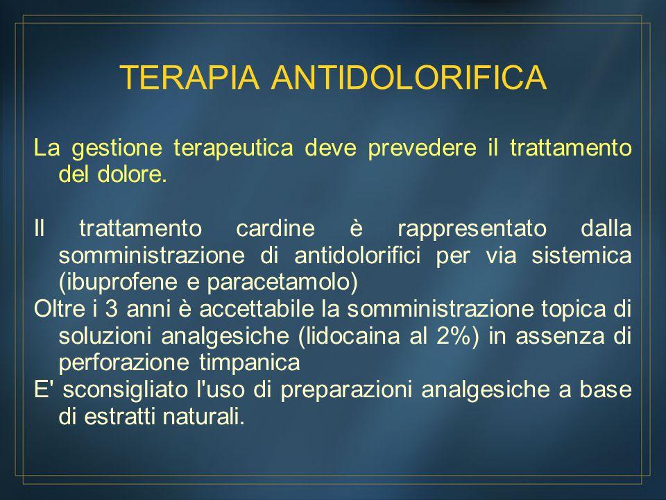 TERAPIA ANTIDOLORIFICA La gestione terapeutica deve prevedere il trattamento del dolore. Il trattamento cardine è rappresentato dalla somministrazione