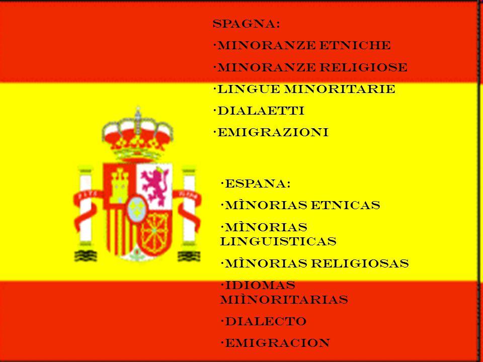 Spagna: minoranze etniche Minoranze religiose Lingue minoritarie Dialaetti emigrazioni espana: Mìnorias etnicas Mìnorias linguisticas Mìnorias religio
