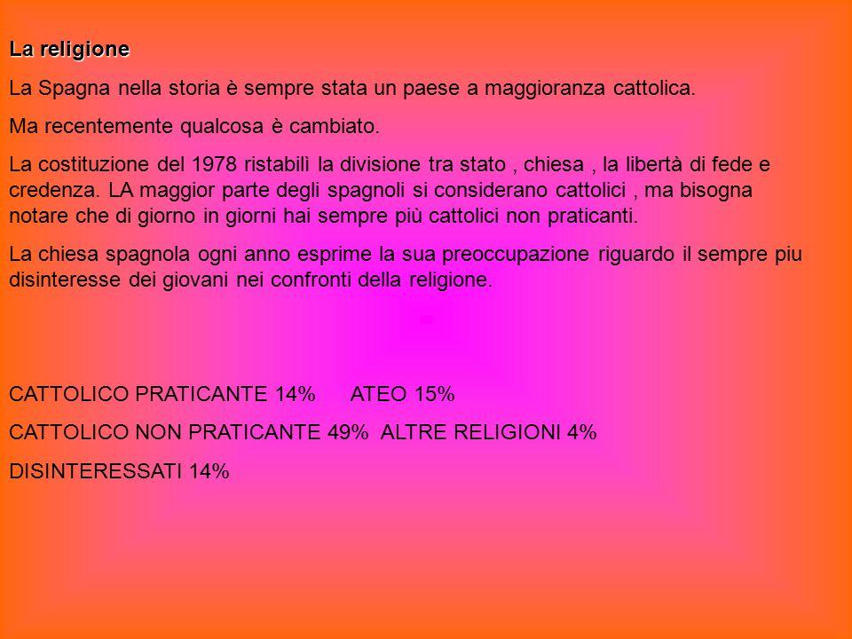 La religione La Spagna nella storia è sempre stata un paese a maggioranza cattolica. Ma recentemente qualcosa è cambiato. La costituzione del 1978 ris