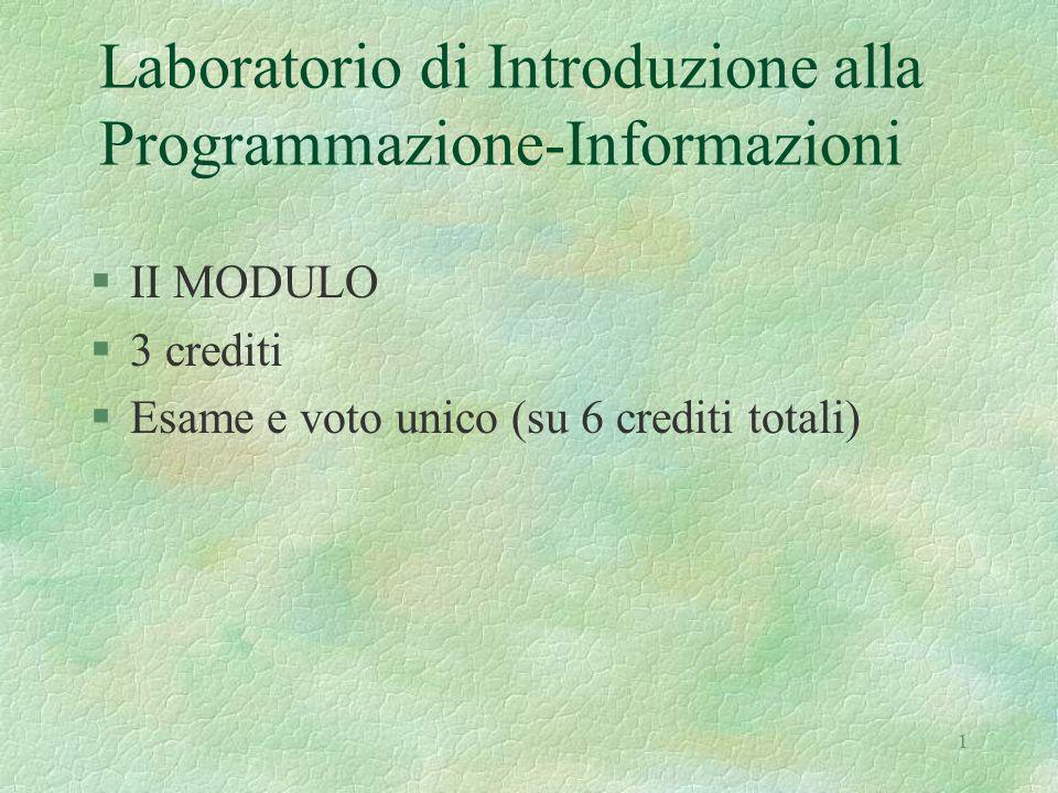 1 Laboratorio di Introduzione alla Programmazione-Informazioni §II MODULO §3 crediti §Esame e voto unico (su 6 crediti totali)