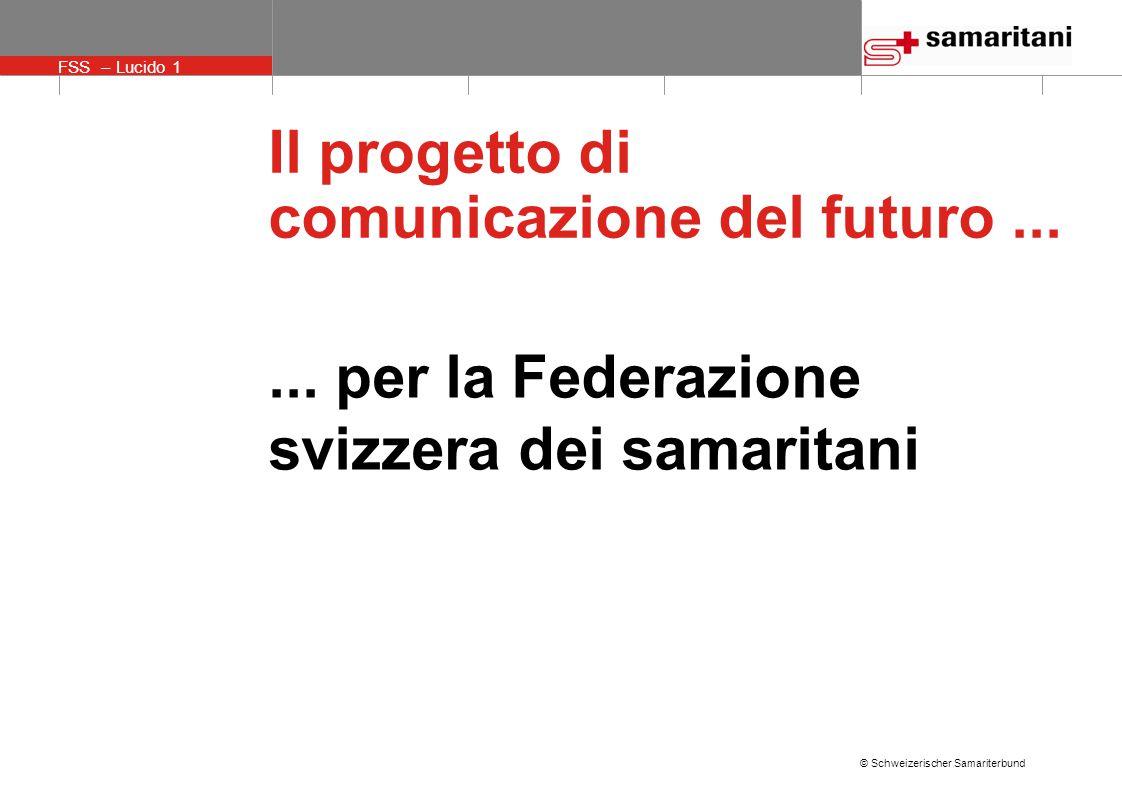 © Schweizerischer Samariterbund FSS – Lucido 1 Il progetto di comunicazione del futuro......