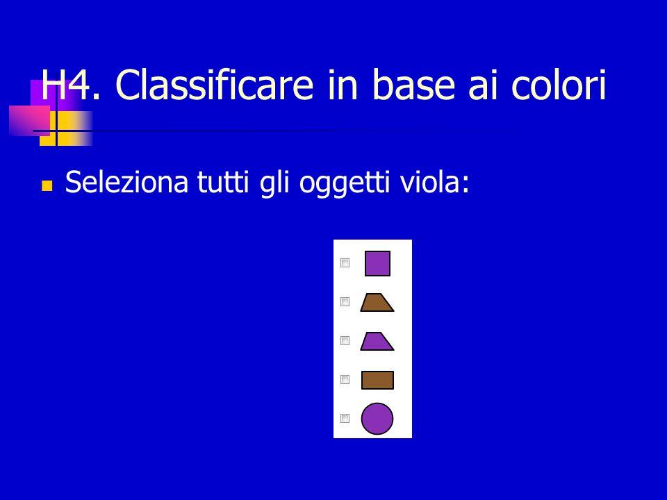H4. Classificare in base ai colori Seleziona tutti gli oggetti viola:
