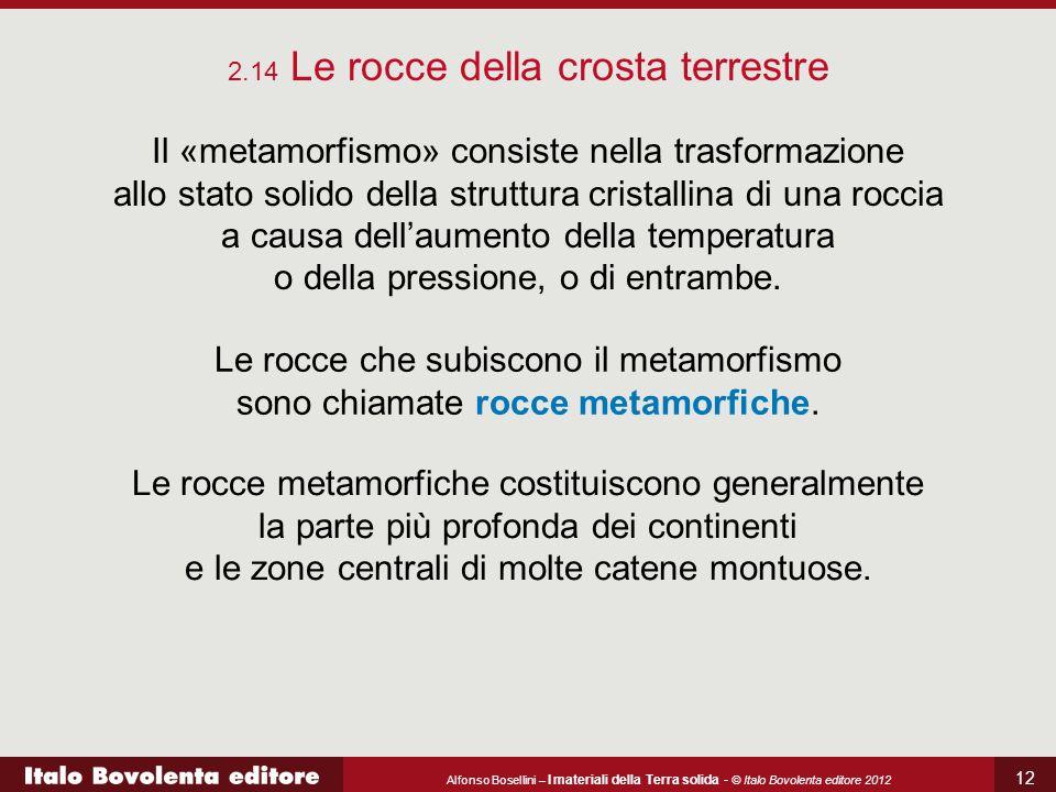 Alfonso Bosellini – I materiali della Terra solida - © Italo Bovolenta editore 2012 12 2.14 Le rocce della crosta terrestre Il «metamorfismo» consiste