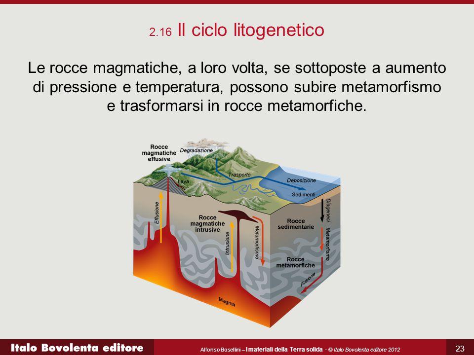 Alfonso Bosellini – I materiali della Terra solida - © Italo Bovolenta editore 2012 23 2.16 Il ciclo litogenetico Le rocce magmatiche, a loro volta, s