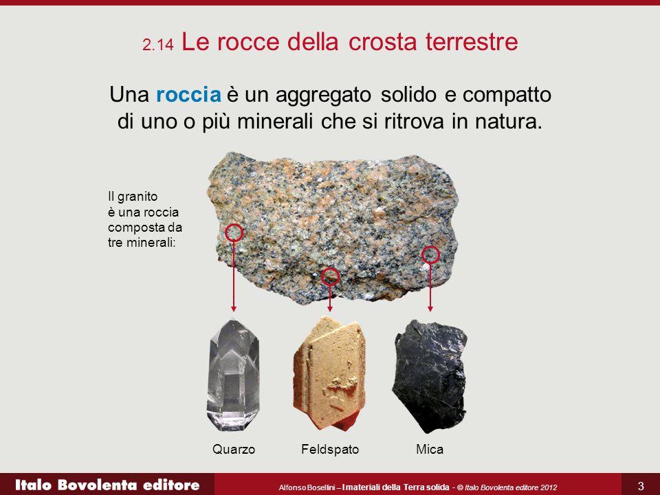 Alfonso Bosellini – I materiali della Terra solida - © Italo Bovolenta editore 2012 3 Una roccia è un aggregato solido e compatto di uno o più mineral