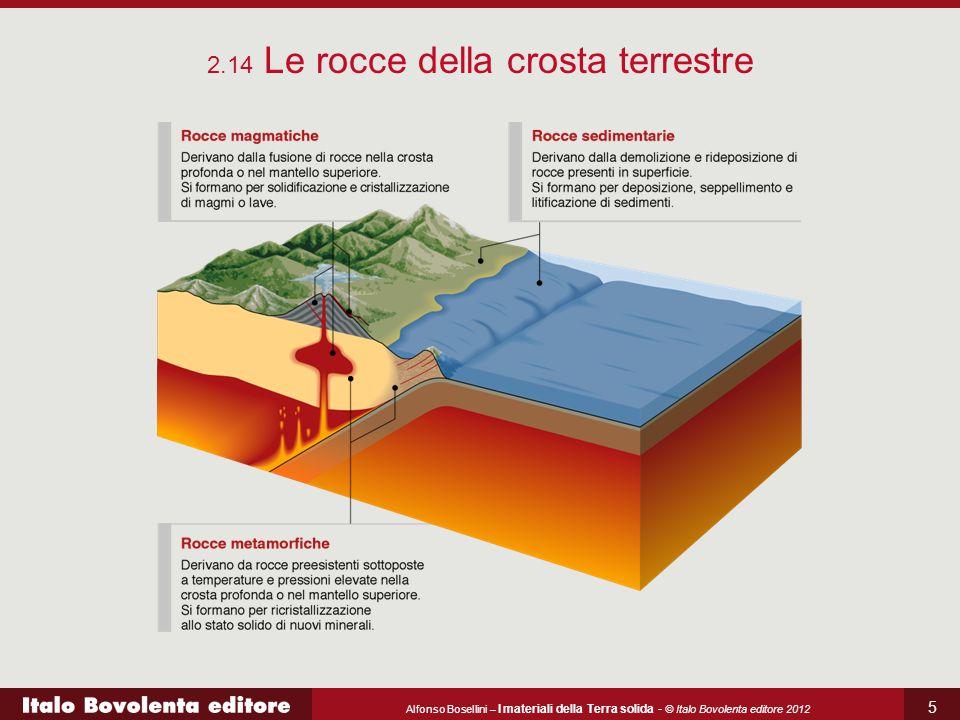Alfonso Bosellini – I materiali della Terra solida - © Italo Bovolenta editore 2012 6 Le rocce magmatiche (intrusive ed effusive) costituiscono circa il 65% della crosta terrestre.