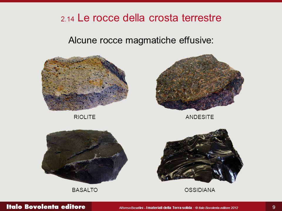 Alfonso Bosellini – I materiali della Terra solida - © Italo Bovolenta editore 2012 9 Alcune rocce magmatiche effusive: 2.14 Le rocce della crosta ter