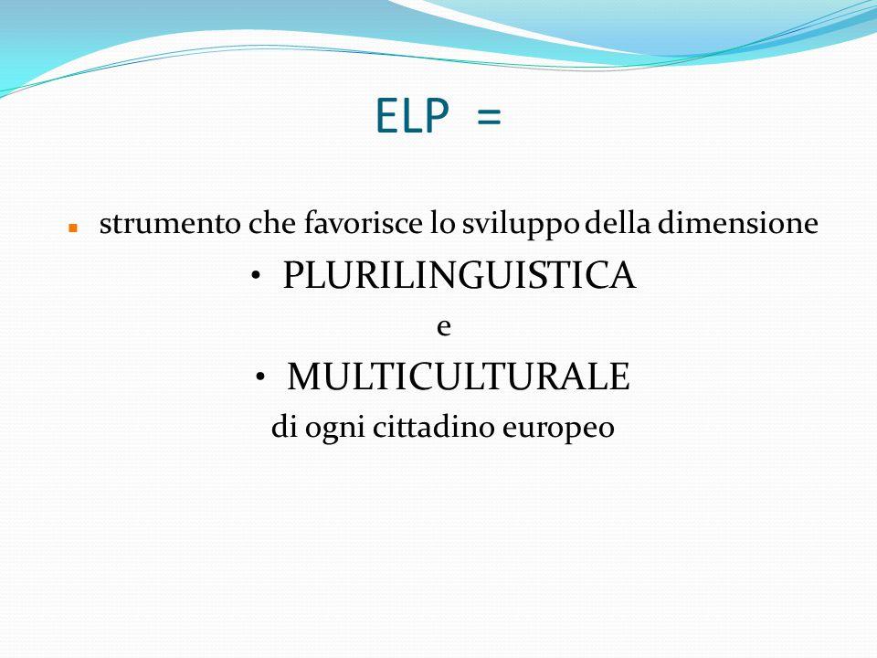 ELP = strumento che favorisce lo sviluppo della dimensione PLURILINGUISTICA e MULTICULTURALE di ogni cittadino europeo