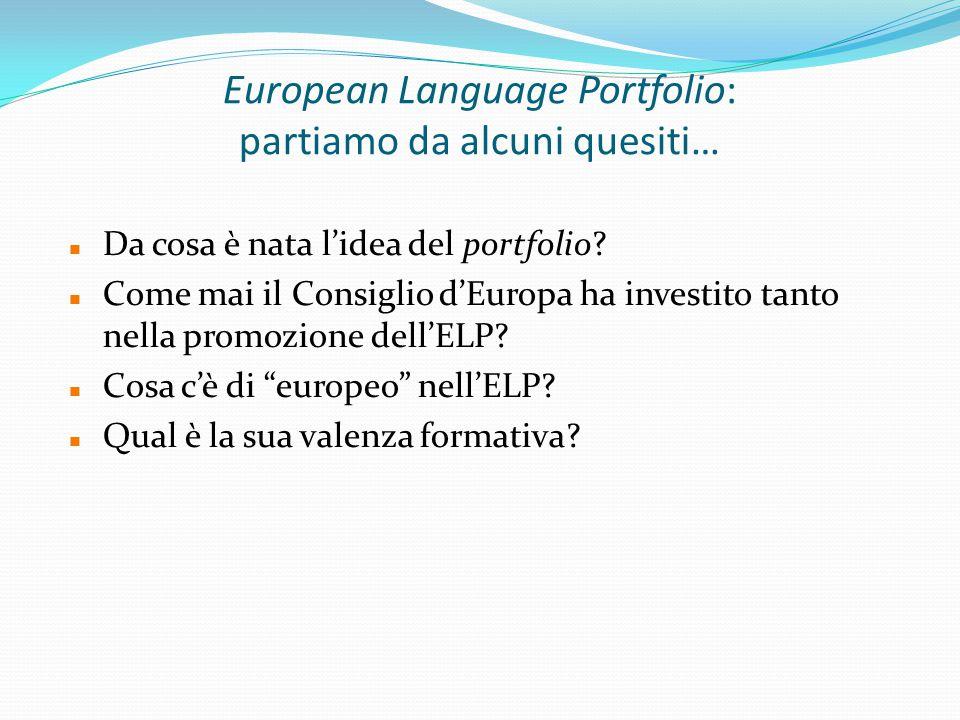 European Language Portfolio: partiamo da alcuni quesiti… Da cosa è nata l'idea del portfolio.