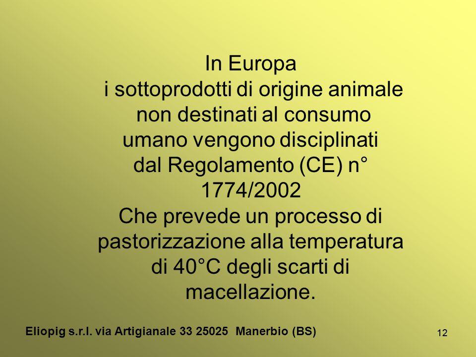 12 In Europa i sottoprodotti di origine animale non destinati al consumo umano vengono disciplinati dal Regolamento (CE) n° 1774/2002 Che prevede un p