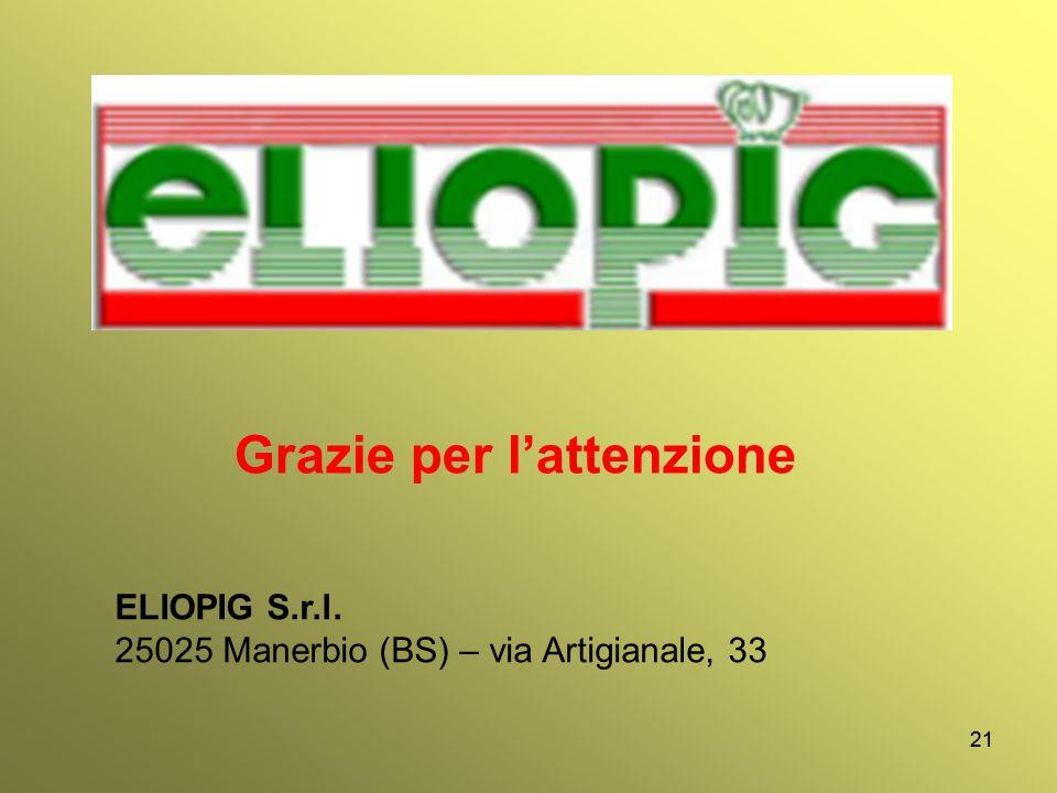 21 ELIOPIG S.r.l. 25025 Manerbio (BS) – via Artigianale, 33 Grazie per l'attenzione