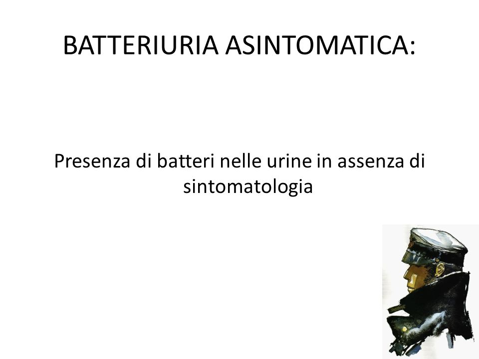 24 BATTERIURIA ASINTOMATICA: Presenza di batteri nelle urine in assenza di sintomatologia
