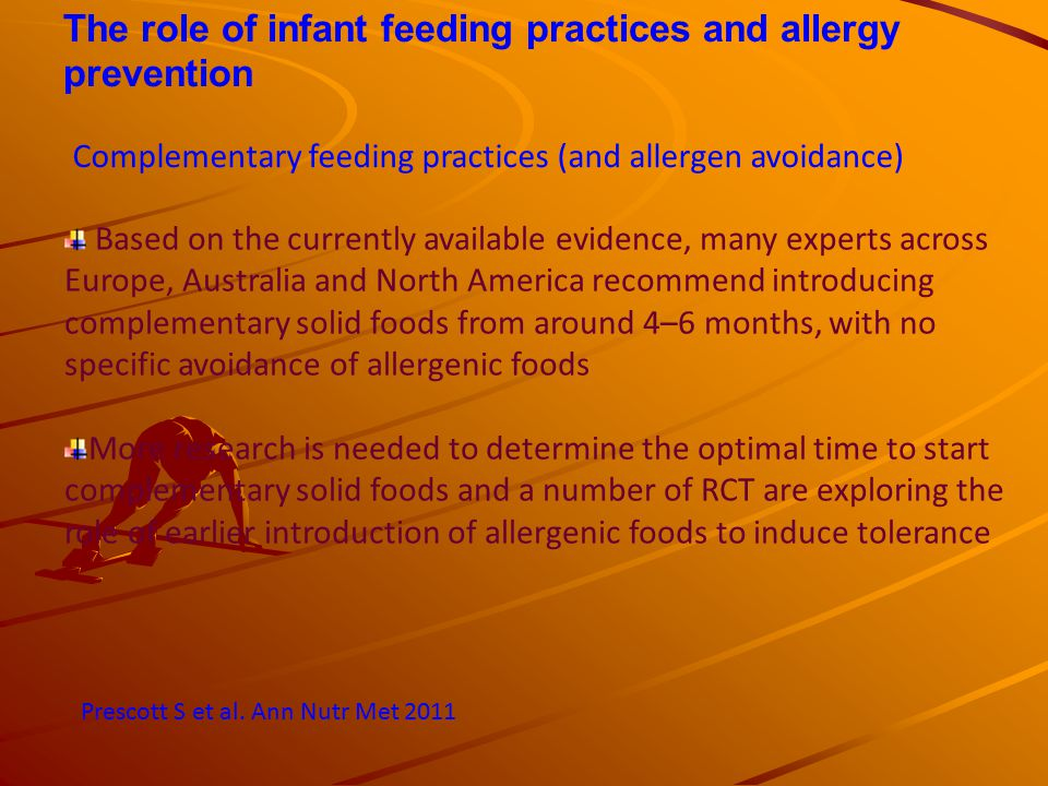 The role of infant feeding practices and allergy prevention Complementary feeding practices (and allergen avoidance) Based on the currently available