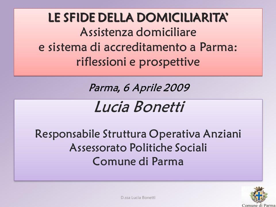 D.ssa Lucia Bonetti LE SFIDE DELLA DOMICILIARITA' LE SFIDE DELLA DOMICILIARITA' Assistenza domiciliare e sistema di accreditamento a Parma: riflession