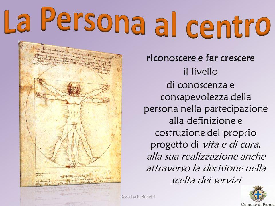 riconoscere e far crescere il livello di conoscenza e consapevolezza della persona nella partecipazione alla definizione e costruzione del proprio pro