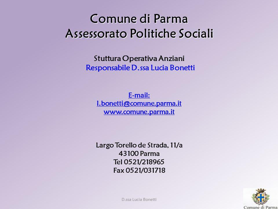 D.ssa Lucia Bonetti Comune di Parma Assessorato Politiche Sociali Stuttura Operativa Anziani Responsabile D.ssa Lucia Bonetti E-mail: l.bonetti@comune